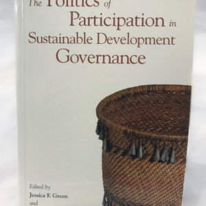 The Politics of Participation in Sustainable Development Governance Edited by Jessica F. Green - The Nook Yamba Second Hand Books